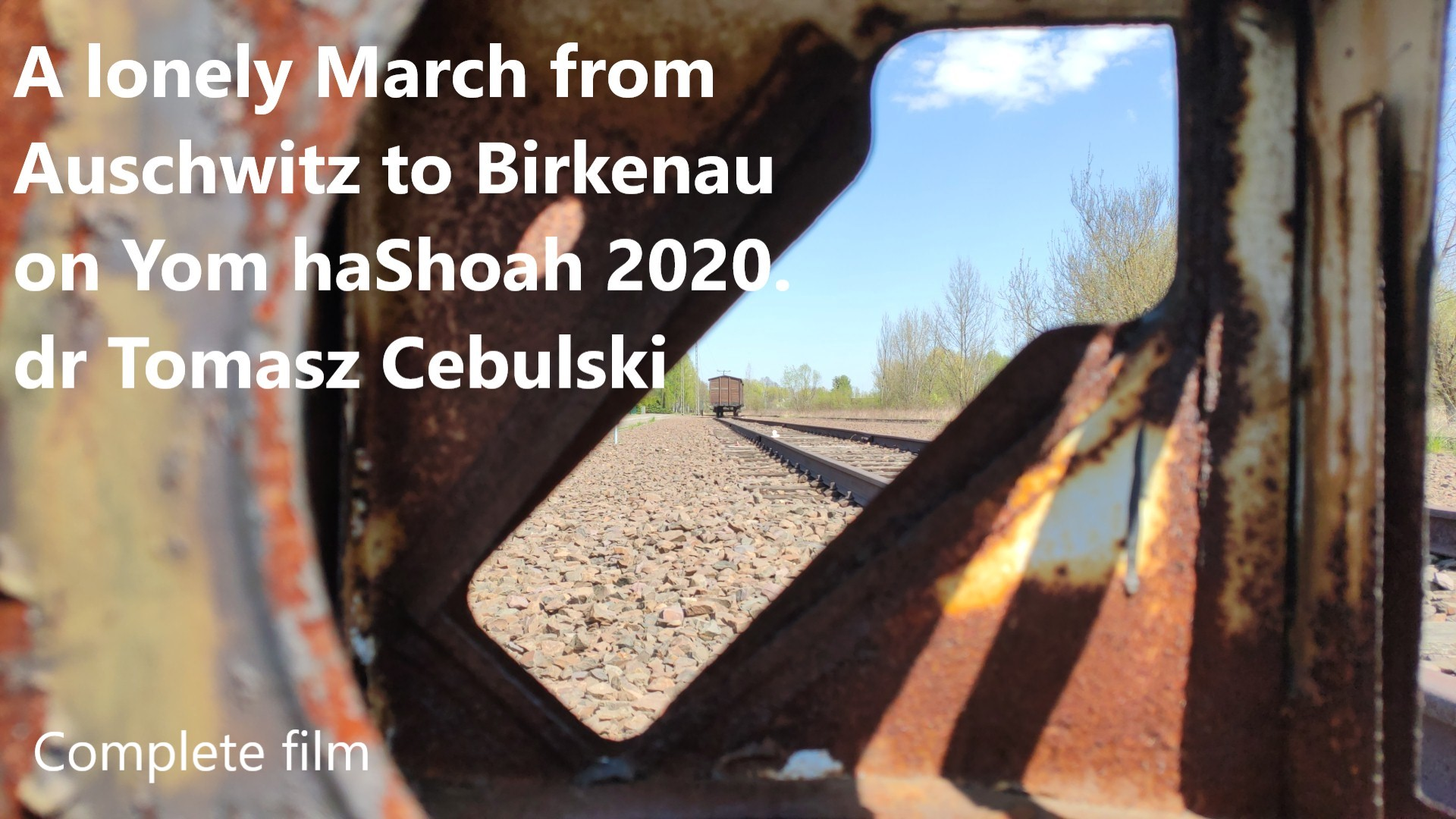 A lonely March from Auschwitz to Birkenau on Yom haShoah April 21st, 2020 by dr Tomasz Cebulski.